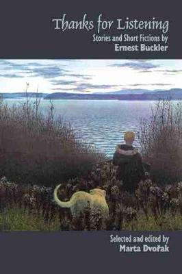 Thanks for Listening: Stories and Short Fictions by Ernest Buckler (Paperback)