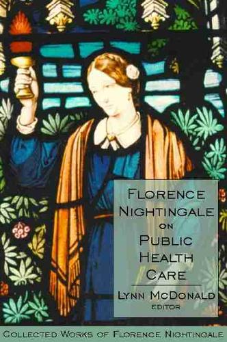 Florence Nightingale on Public Health Care: Collected Works of Florence Nightingale, Volume 6 (Hardback)
