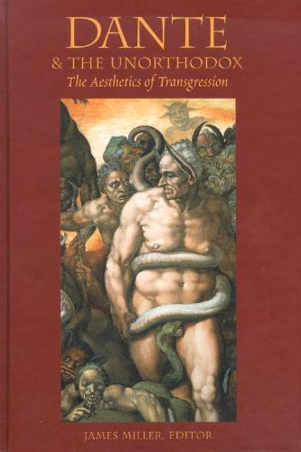 Dante &the Unorthodox: The Aesthetics of Transgression (Hardback)