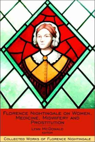 Florence Nightingale on Women, Medicine, Midwifery and Prostitution: Collected Works of Florence Nightingale, Volume 8 (Hardback)