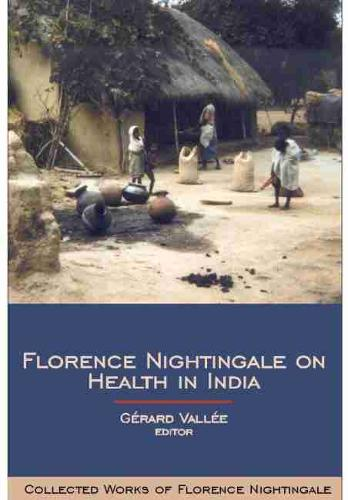 Florence Nightingale on Health in India: Volume 9: Collected Works of Florence Nightingale - Collected Works of Florence Nightingale (Hardback)