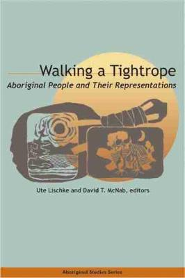 Walking a Tightrope: Aboriginal People and Their Representations - Aboriginal Studies (Paperback)