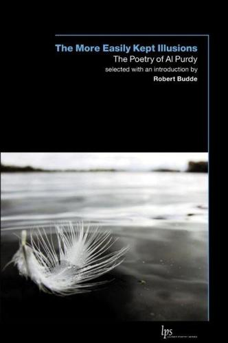 The More Easily Kept Illusions: The Poetry of Al Purdy (Paperback)