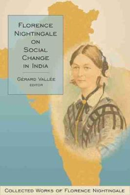 Florence Nightingale on Social Change in India: Collected Works of Florence Nightingale, Volume 10 (Hardback)