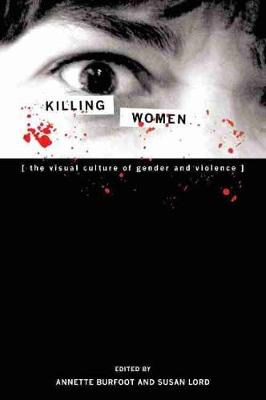 Killing Women: The Visual Culture of Gender and Violence (Paperback)