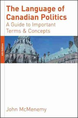 The Language of Canadian Politics: A Guide to Important Terms and Concepts (Paperback)