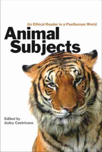 Animal Subjects: An Ethical Reader in a Posthuman World (Paperback)