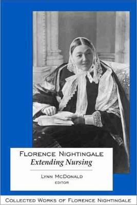 Florence Nightingale: Extending Nursing: Collected Works of Florence Nightingale, Volume 13 (Hardback)