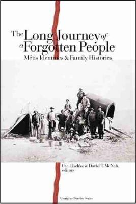 The Long Journey of a Forgotten People: Metis Identities and Family Histories (Paperback)