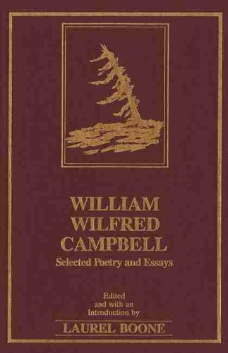 William Wilfred Campbell: Selected Poetry and Essays (Hardback)