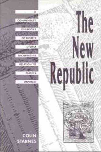 The New Republic: A Commentary on Book I of Moreas Utopia Showing Its Relation to Platoas Republic (Hardback)