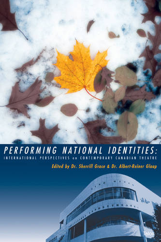 Performing National Identities: International Perspectives on Contemporary Canadian Theatre (Paperback)