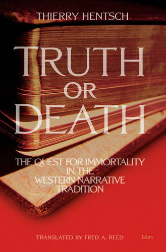 Truth or Death: The Quest for Immortality in the Western Narrative Tradition (Paperback)
