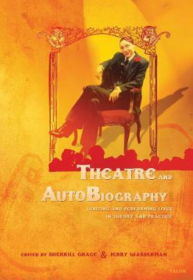 Theatre and AutoBiography: Writing and Performing Lives in Theory and Practice (Paperback)
