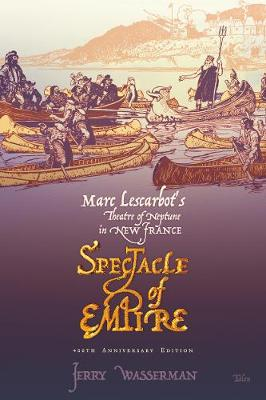 Spectacle of Empire: Marc Lescarbot's Theatre of Neptune in New France (Paperback)