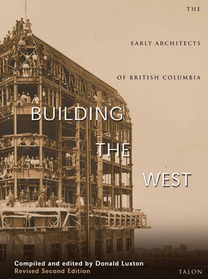 Building the West: The Early Architects of British Columbia (Paperback)