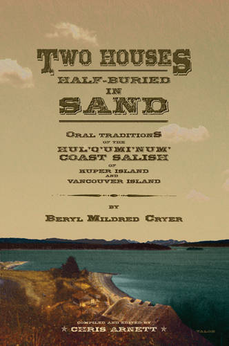 Two Houses Half-Buried in Sand: Oral Traditions of the Hul'q'umi'num' Coast Salish of Kuper Island and Vancouver Island (Paperback)