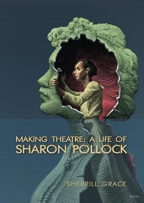 Making Theatre: A Life of Sharon Pollock (Paperback)