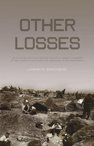 Other Losses: An Investigation into the Mass Deaths of German Prisoners at the Hands of the French and Americans after World War II (Paperback)
