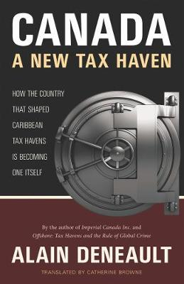 Canada: A New Tax Haven: How the Country That Shaped Caribbean Tax Havens Is Becoming One Itself (Paperback)