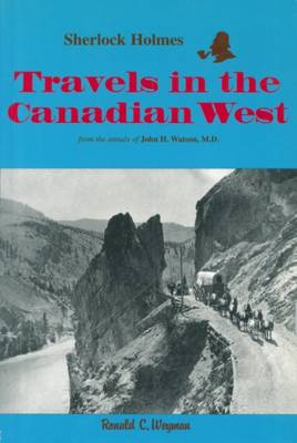 Sherlock Holmes: Travels in the Canadian West: from the annals of John H. Watson, M.D. - Holmes in Canada 3 (Paperback)