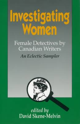 Investigating Women: Female Detectives by Canadian Writers: An Eclectic Sampler (Paperback)