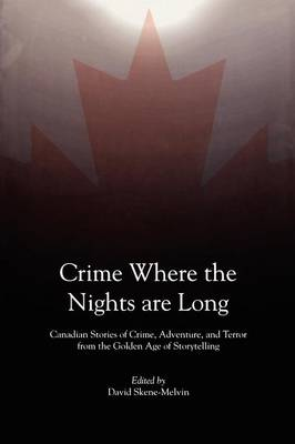 Crime Where the Nights are Long: Canadian Stories of Crime and Adventure from the Golden Age of Storytelling (Paperback)