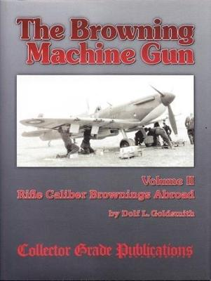 The Browning Machine Gun - Rifle Calibre Browning Abroad: Volume 2 (Hardback)