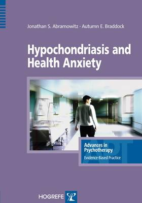 Hypochondriasis and Health Anxiety - Advances in Psychotherapy: Evidence Based Practice (Paperback)