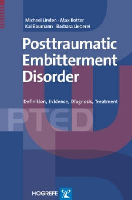 The Posttraumatic Embitterment Disorder: Definition, Evidence, Diagnosis, Treatment (Hardback)