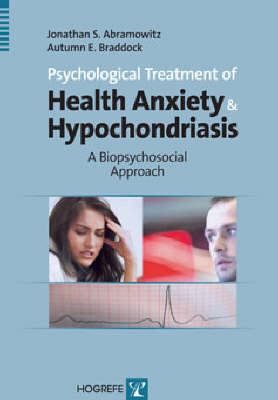 Psychological Treatment of Health Anxiety and Hypochondriasis: A Biopsychosocial Approach (Hardback)