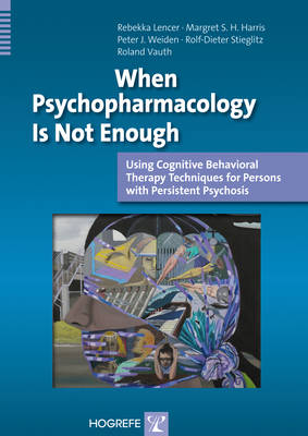 When Psychopharmacology is Not Enough: Using Cognitive Behavioral Therapy Techniques for Persons with Persistent Psychosis (Paperback)