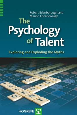 The Psychology of Talent: Exploring and Exploding the Myths (Hardback)