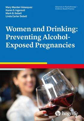 Women and Drinking: Preventing Alcohol-Exposed Pregnancies - Advances in Psychotherapy: Evidence Based Practice (Paperback)