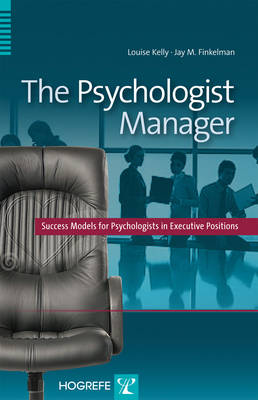The Psychologist Manager: Success Models for Psychologists in Executive Positions (Hardback)