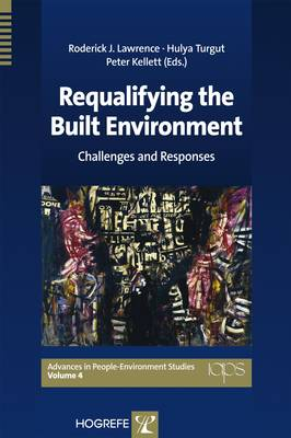 Requalifying the Built Environment: Challenges and Responses - Advances in People-Environment Studies v.4 (Paperback)
