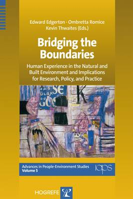 Bridging the Boundaries: Human Experience in the Natural and Built Environment and Implications for Research, Policy, and Practice - Advances in People-Environment Studies 5 (Paperback)
