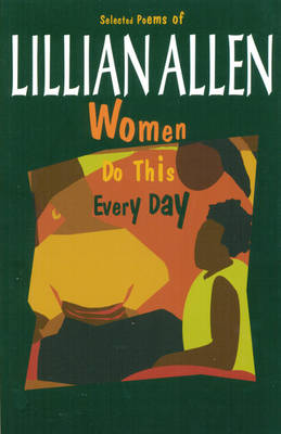 Women Do This Every Day: Selected Poems of Lillian Allen (Paperback)