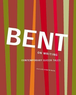 Bent on Writing: Contemporary Queer Tales (Paperback)