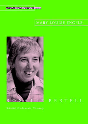 Rosalie Bertell: Scientist, Eco-Feminist, Visionary (Paperback)