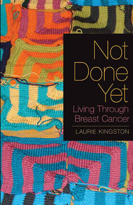 Not Done Yet: Living Through Breast Cancer (Paperback)