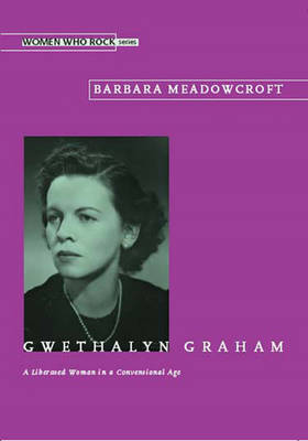 Gwethalyn Graham: A Liberated Woman in a Conventional Age (Paperback)
