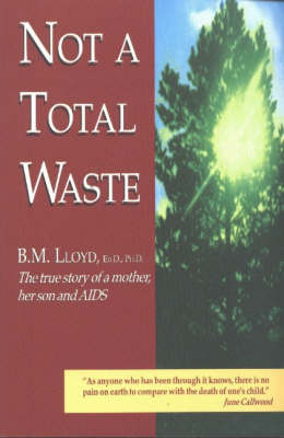 Not a Total Waste: The True Story of a Mother, Her Son and AIDS (Paperback)