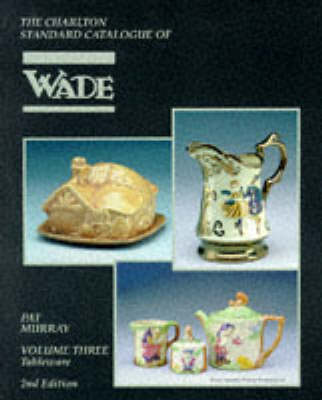 Wade, Tableware (2nd Edition): v. 3: The Charlton Standard Catalogue (Paperback)