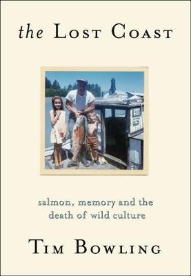Lost Coast: Salmon, Memory & the Death of Wild Culture (Paperback)