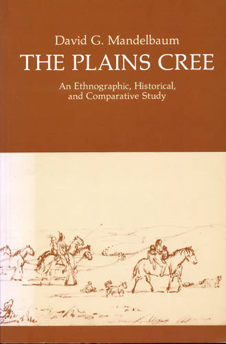 The Plains Cree: An Ethnographic, Historical, and Comparative Study (Paperback)