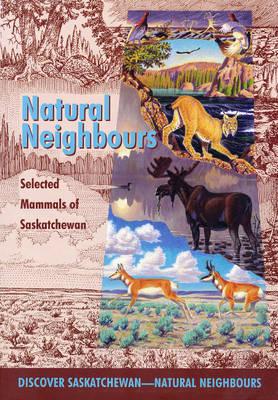 Natural Neighbours: Selected Mammals of Saskatchewan (Paperback)