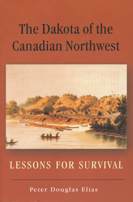 The Dakota of the Canadian Northwest: Lessons for Survival (Paperback)