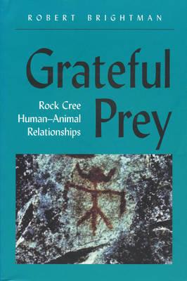 Grateful Prey: Rock Cree Human-Animal Relationships (Paperback)