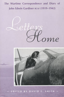 Letters Home: The Wartime Correspondence and Diary of John Edwin Gardiner, RCAF (1919-1942) (Paperback)